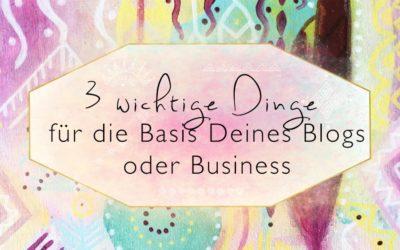 3 wichtige Dinge für die Basis Deines Blogs oder Business